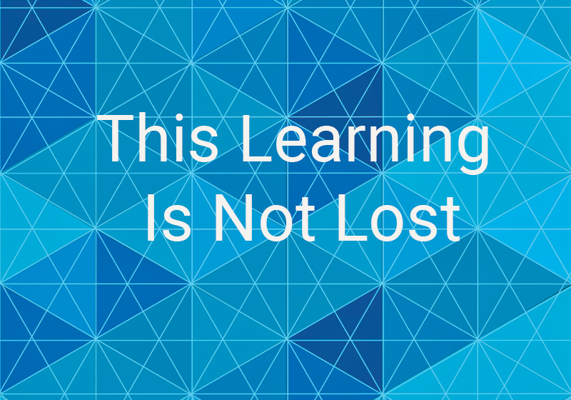 This Learning Is Not Lost